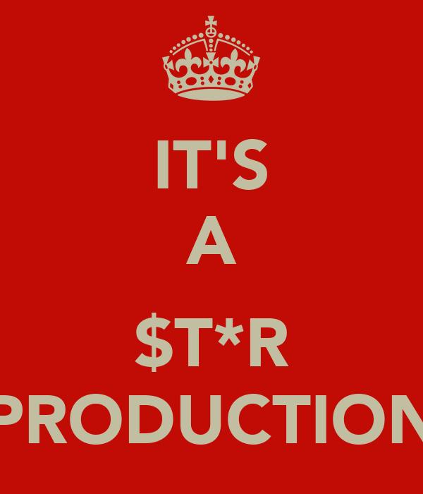 IT'S A  $T*R PRODUCTION