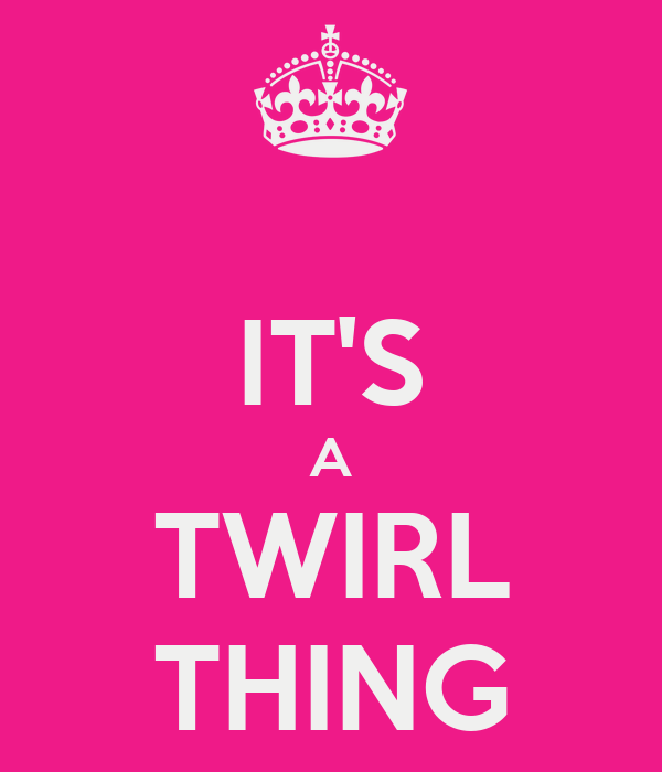 IT'S A TWIRL THING