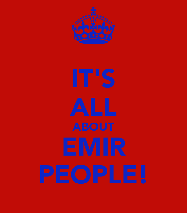 IT'S ALL ABOUT EMIR PEOPLE!