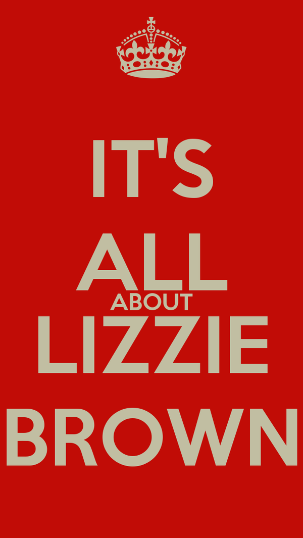 IT'S ALL ABOUT LIZZIE BROWN
