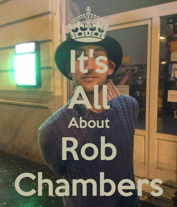 It's All About Rob Chambers