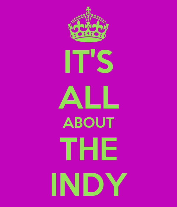 IT'S ALL ABOUT THE INDY