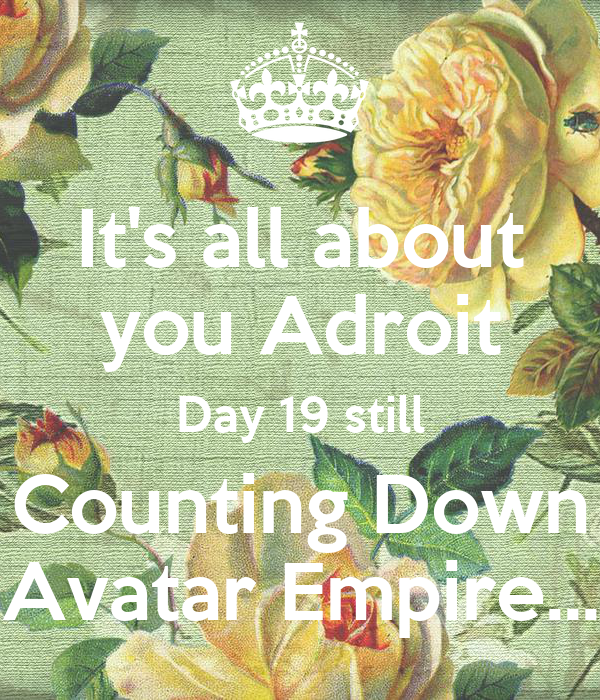It's all about you Adroit Day 19 still Counting Down Avatar Empire...