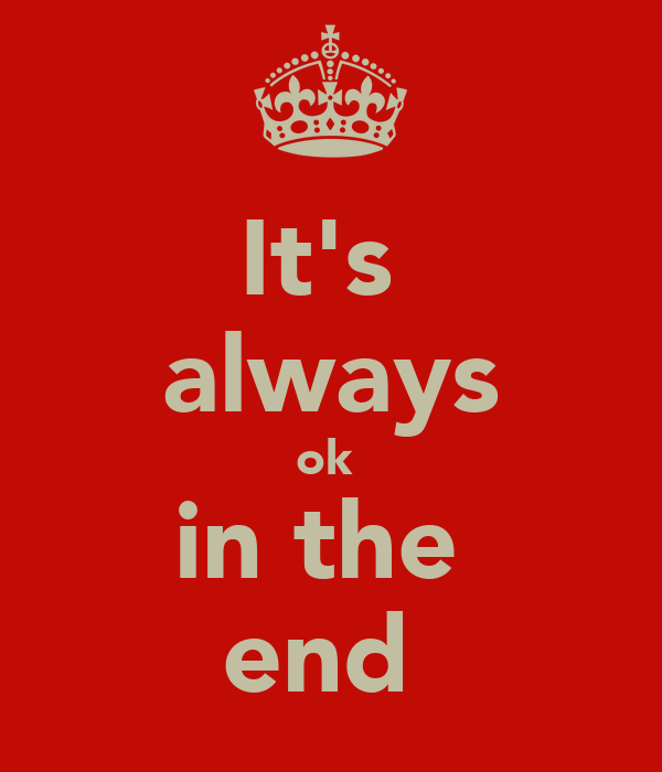 It's  always ok  in the  end