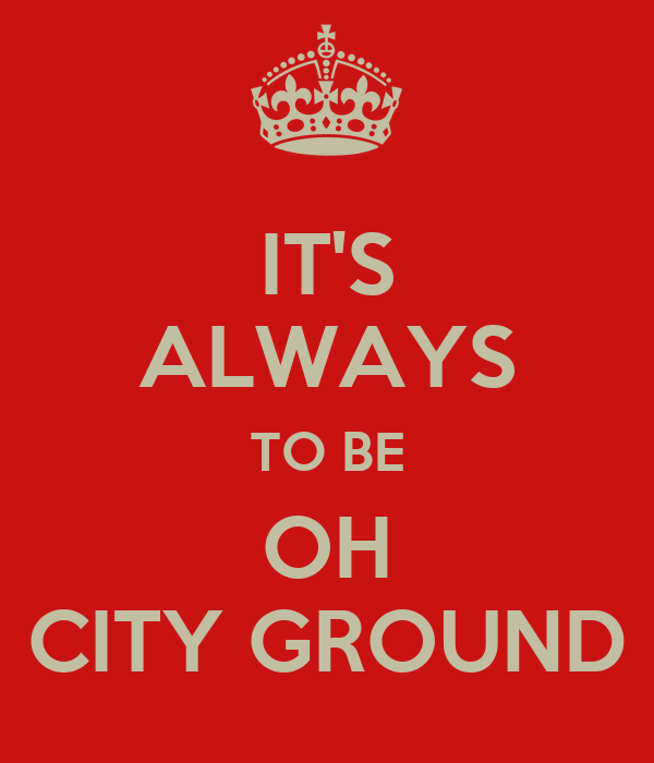 IT'S ALWAYS TO BE OH CITY GROUND
