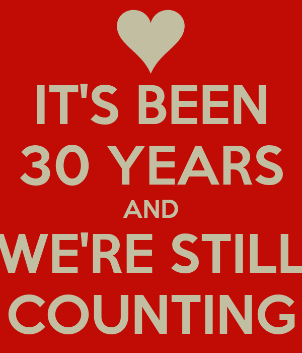 4 Years And Counting Quotes: IT'S BEEN 30 YEARS AND WE'RE STILL COUNTING Poster