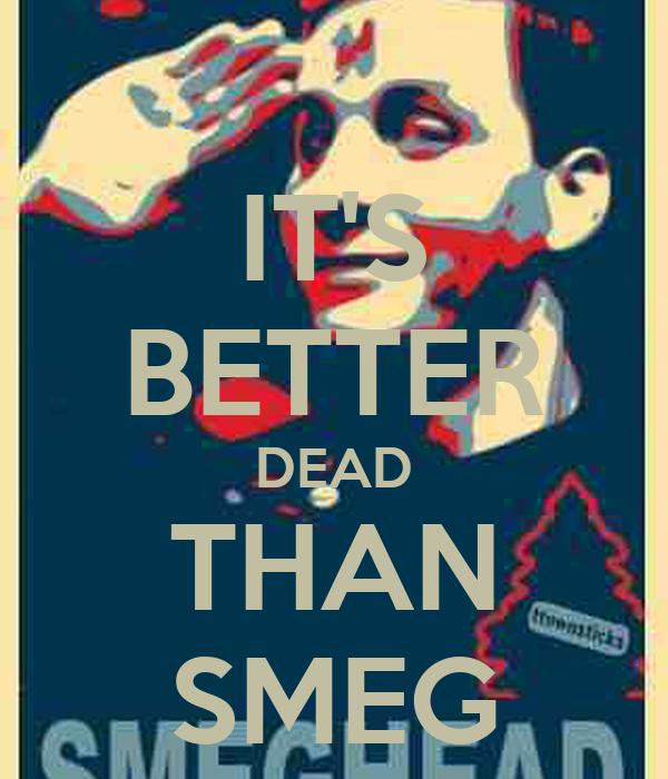 IT'S BETTER DEAD THAN SMEG