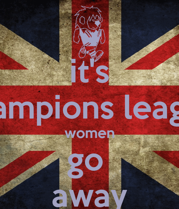 it's champions league women go  away