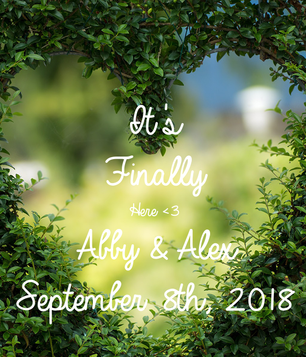 It's  Finally  Here <3 Abby & Alex September 8th, 2018