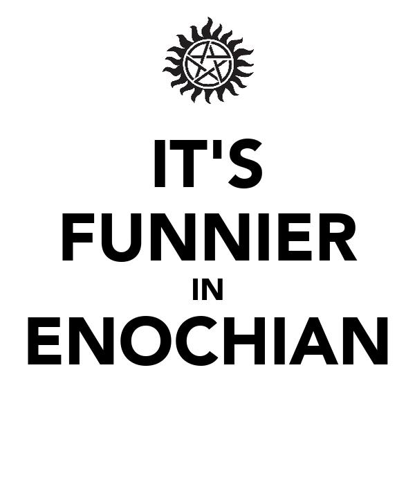 IT'S FUNNIER IN ENOCHIAN