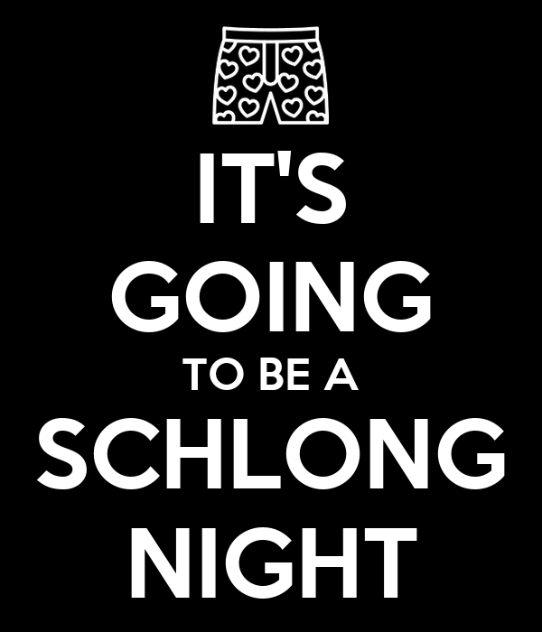 IT'S GOING TO BE A SCHLONG NIGHT