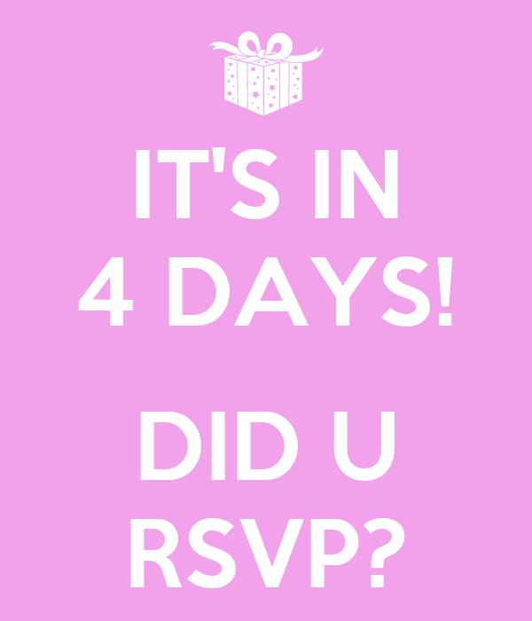IT'S IN 4 DAYS!  DID U RSVP?