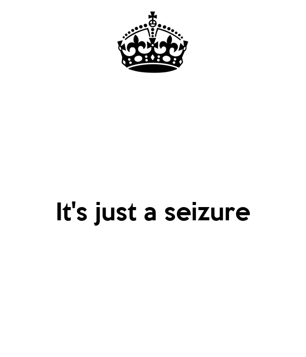 It's just a seizure