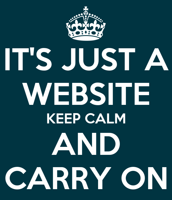 IT'S JUST A WEBSITE KEEP CALM AND CARRY ON