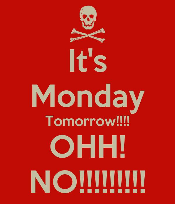 It's Monday Tomorrow!!!! OHH! NO!!!!!!!!!