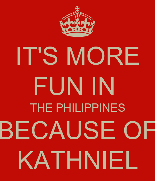 IT'S MORE FUN IN  THE PHILIPPINES BECAUSE OF KATHNIEL