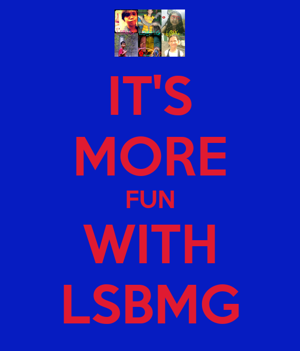 IT'S MORE FUN WITH LSBMG