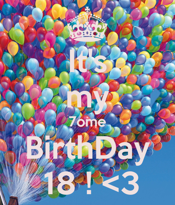 It's my 7ome BirthDay  18 ! <3