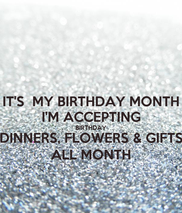 IT'S  MY BIRTHDAY MONTH I'M ACCEPTING BIRTHDAY DINNERS, FLOWERS & GIFTS ALL MONTH
