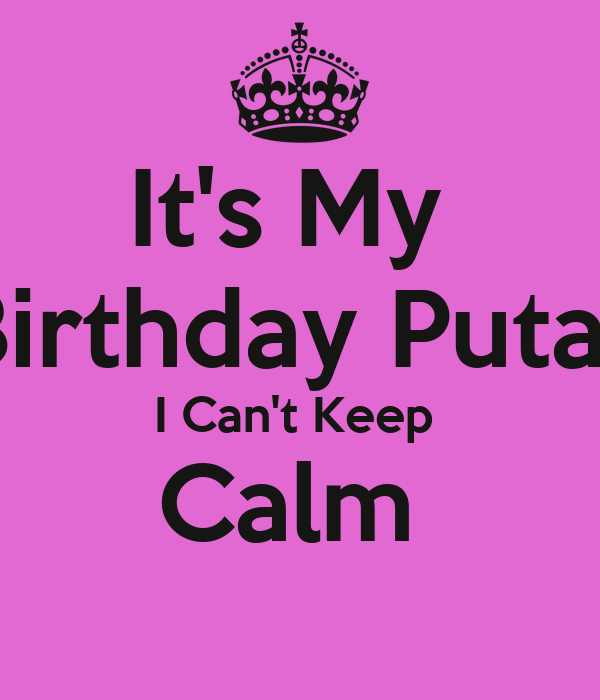 It's My  Birthday Putas I Can't Keep  Calm