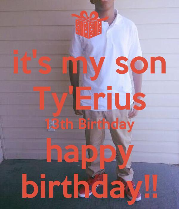 its my son tyerius 13th birthday happy birthday