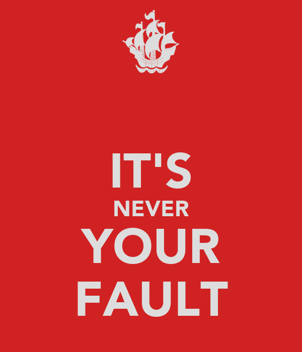 IT'S NEVER YOUR FAULT