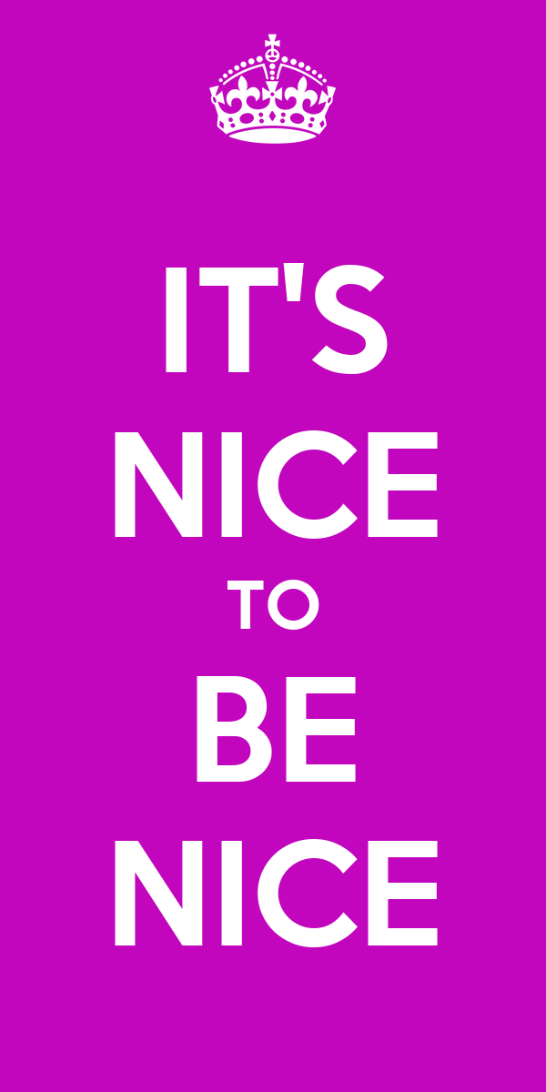 IT'S NICE TO BE NICE