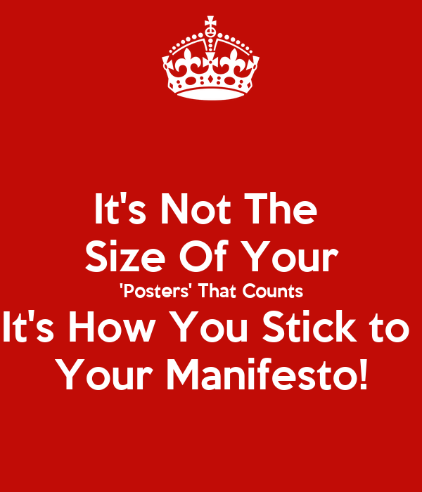It's Not The  Size Of Your 'Posters' That Counts It's How You Stick to  Your Manifesto!