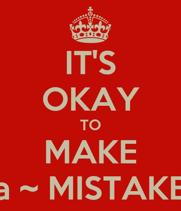 IT'S OKAY TO MAKE a ~ MISTAKE
