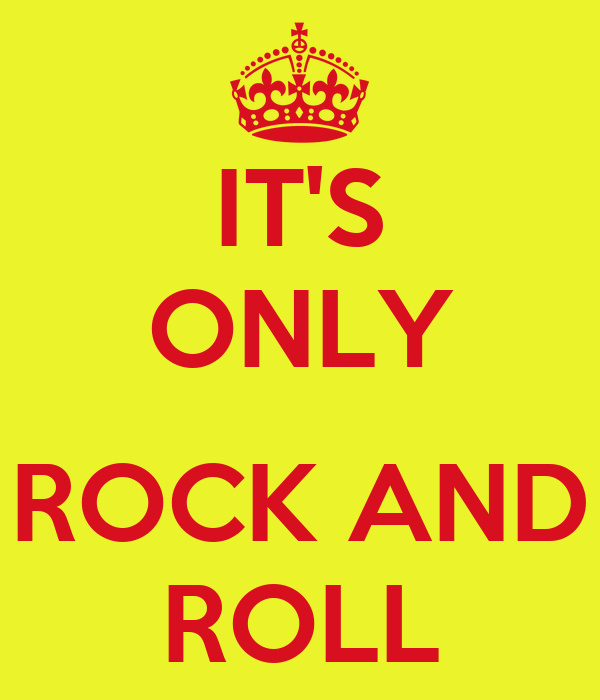 IT'S ONLY  ROCK AND ROLL