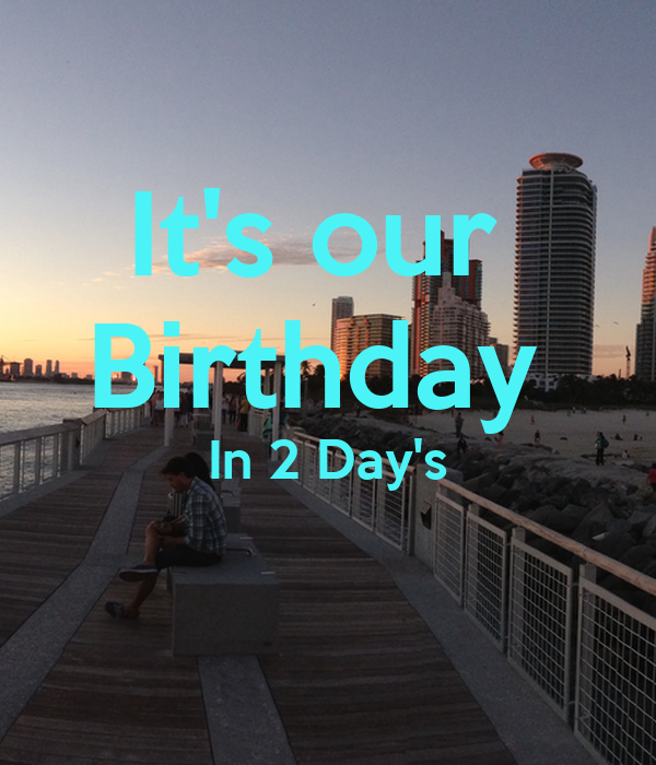It's our  Birthday  In 2 Day's