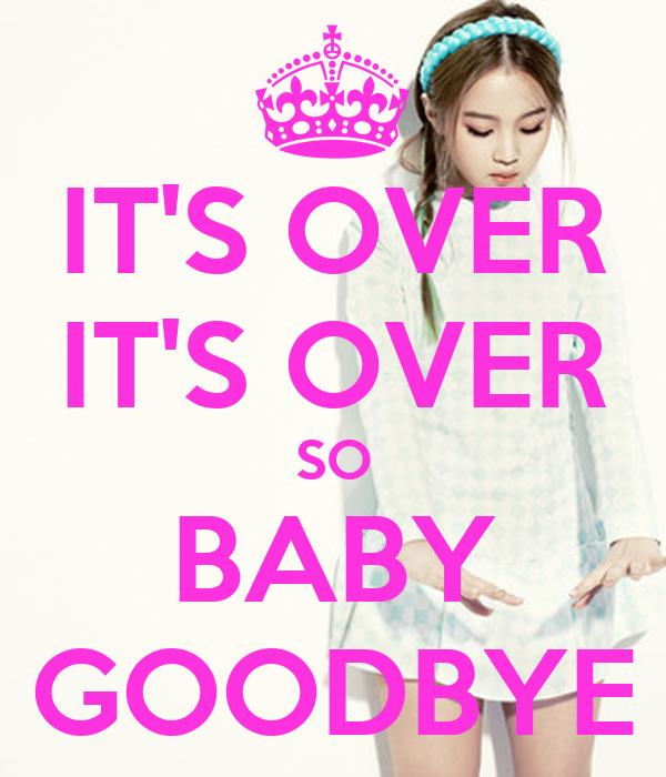 IT'S OVER IT'S OVER SO BABY GOODBYE