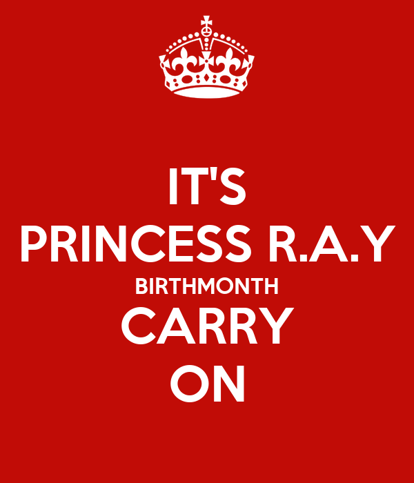 IT'S PRINCESS R.A.Y BIRTHMONTH CARRY ON