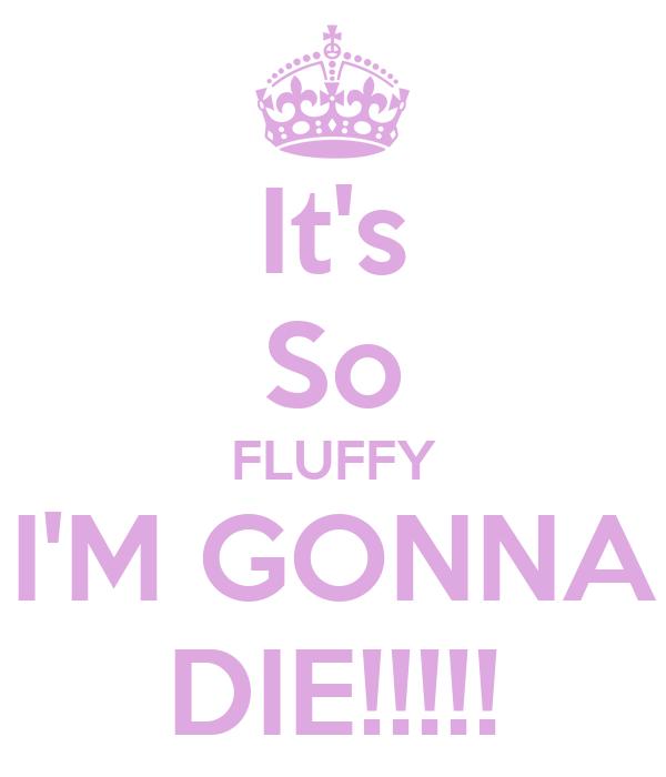 It's So FLUFFY I'M GONNA DIE!!!!!