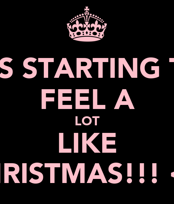 IT'S STARTING TO FEEL A LOT LIKE CHRISTMAS!!! <3