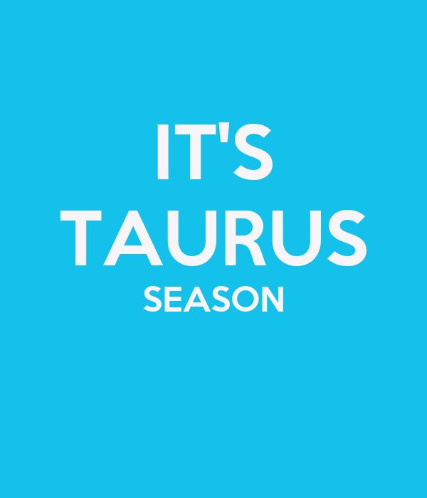 IT'S TAURUS SEASON