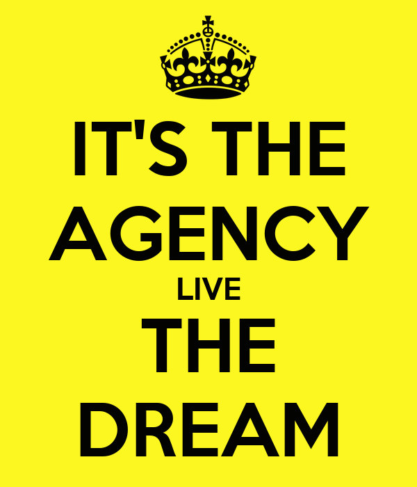 IT'S THE AGENCY LIVE THE DREAM