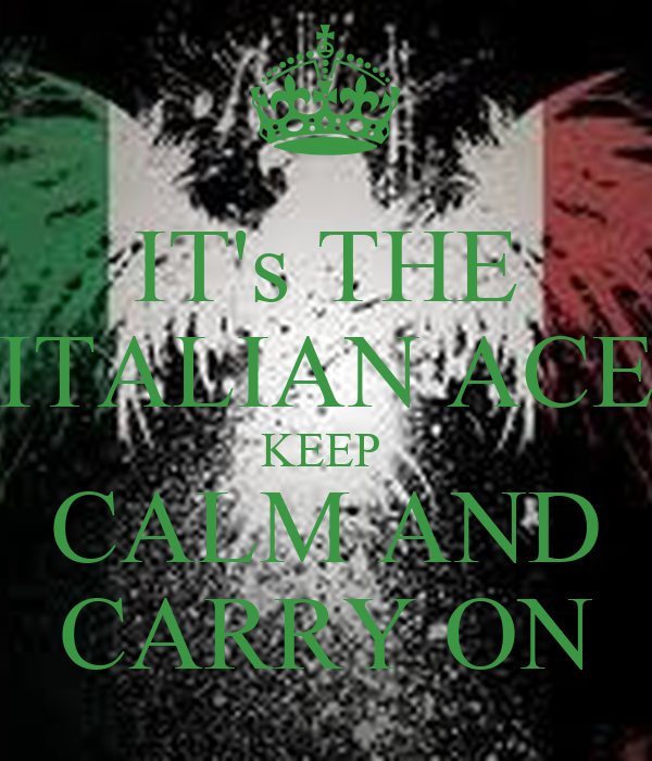 IT's THE ITALIAN ACE KEEP  CALM AND CARRY ON