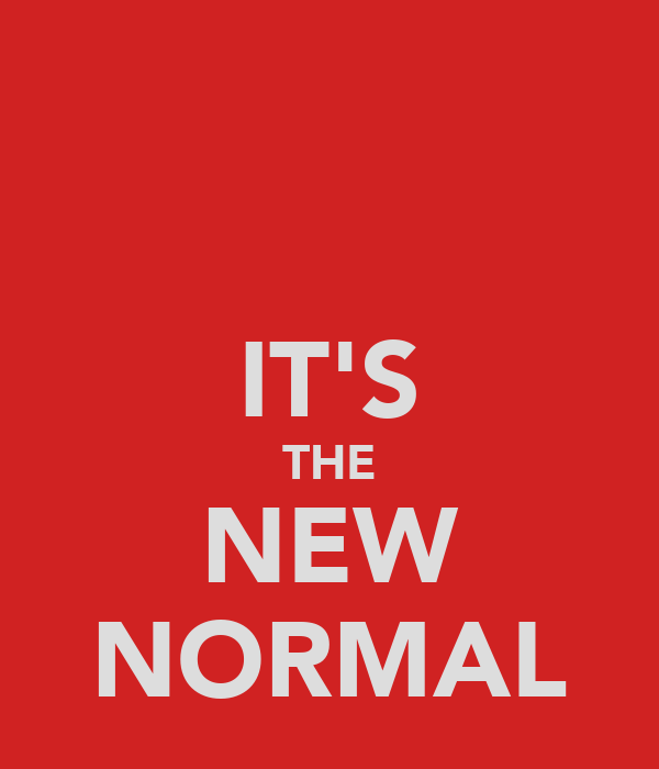 IT'S THE NEW NORMAL