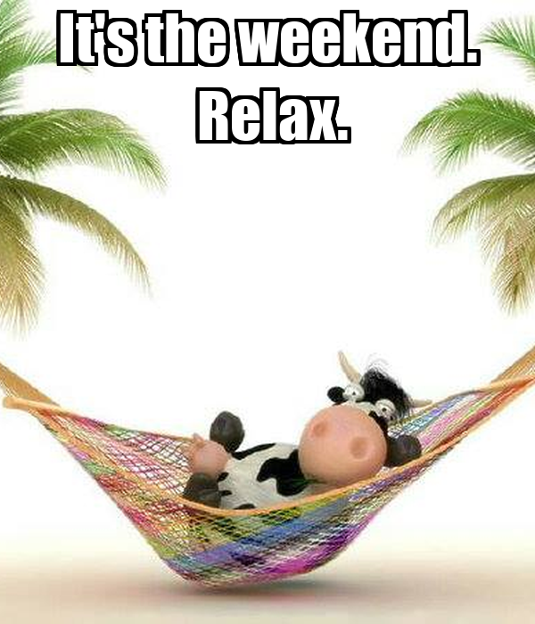 It's the weekend.  Relax.