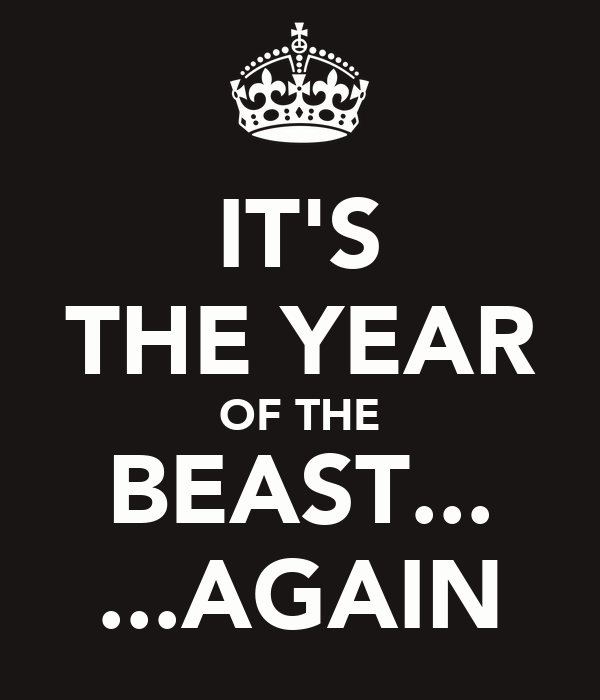 IT'S THE YEAR OF THE BEAST... ...AGAIN