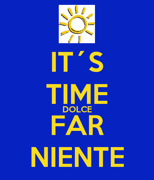 IT´S TIME DOLCE FAR NIENTE