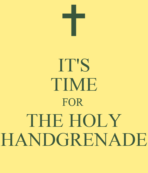 IT'S TIME FOR  THE HOLY HANDGRENADE