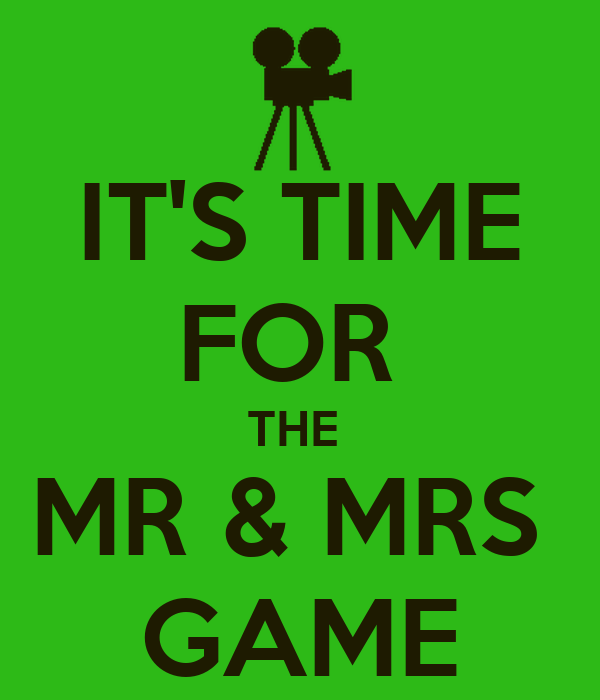 IT'S TIME FOR  THE  MR & MRS  GAME