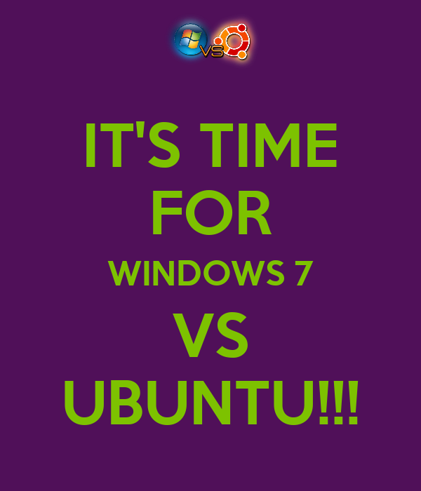 IT'S TIME FOR WINDOWS 7 VS UBUNTU!!!