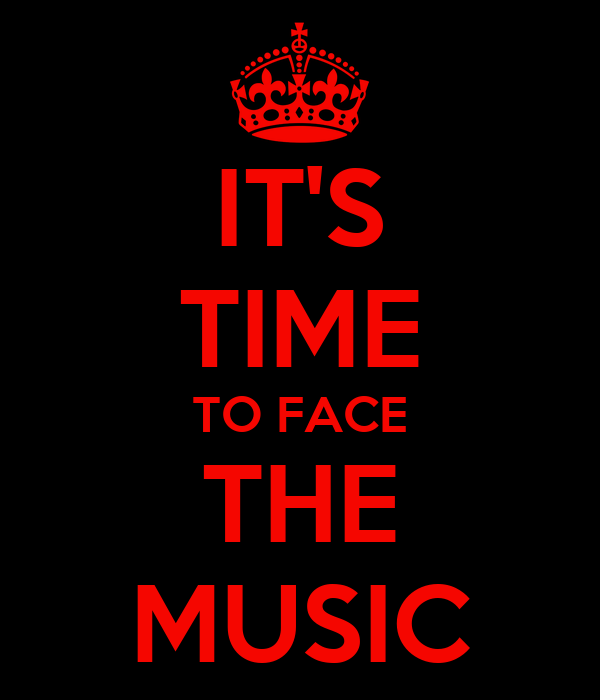 IT'S TIME TO FACE THE MUSIC