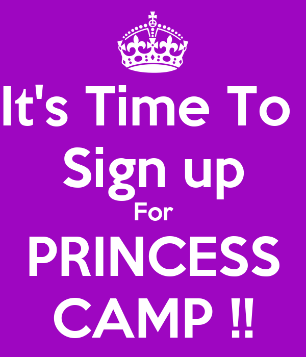 It's Time To  Sign up For PRINCESS CAMP !!