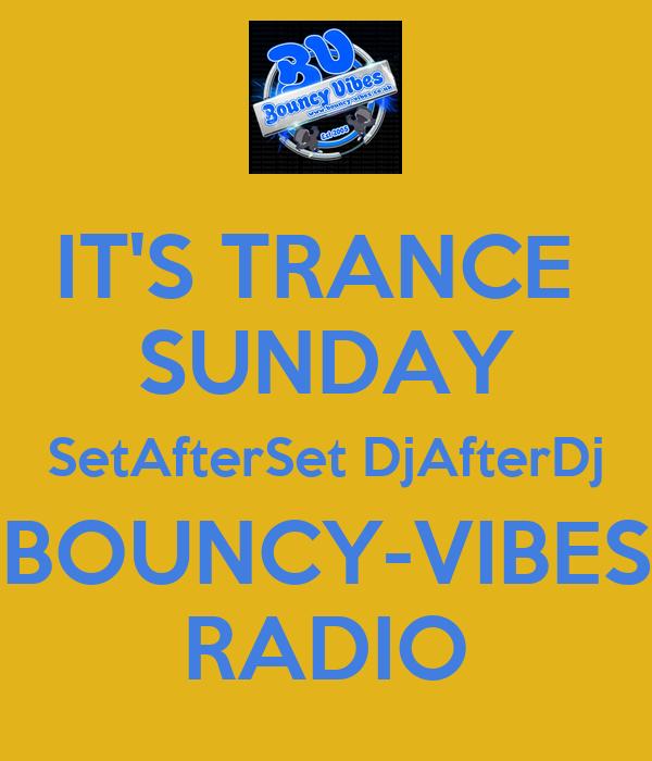 IT'S TRANCE  SUNDAY SetAfterSet DjAfterDj BOUNCY-VIBES RADIO