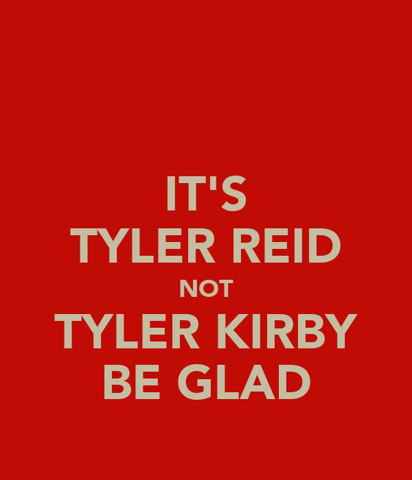 IT'S TYLER REID NOT TYLER KIRBY BE GLAD