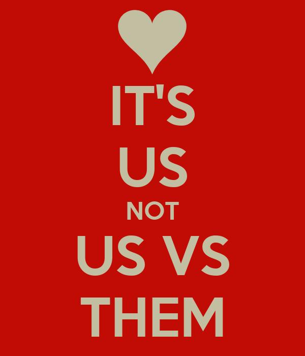 IT'S US NOT US VS THEM